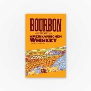 Bourbon - Ein Bekenntnis zum Amerikanischen Whiskey Thomas Domenig